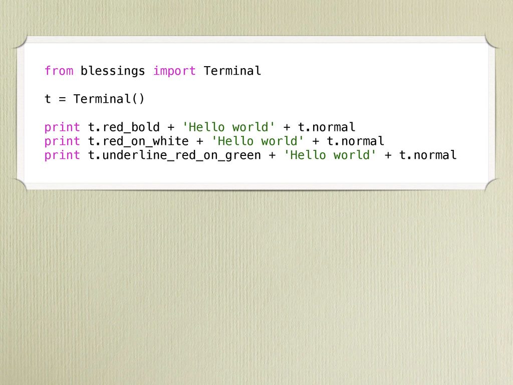 from blessings import Terminal t = Terminal() p...