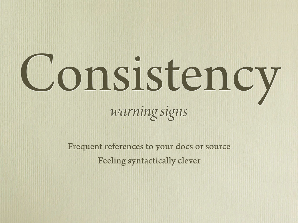 Consistency warning signs Frequent references t...