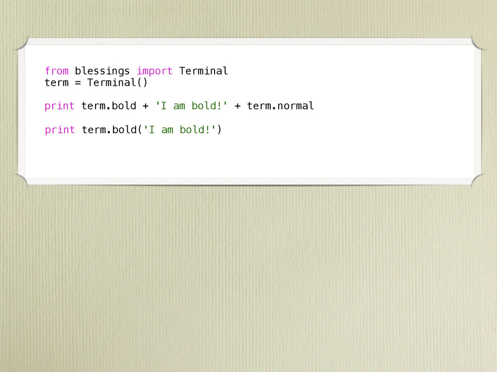 from blessings import Terminal term = Terminal(...