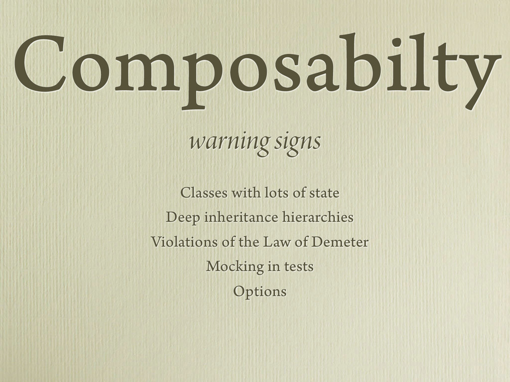Composabilty warning signs Classes with lots of...