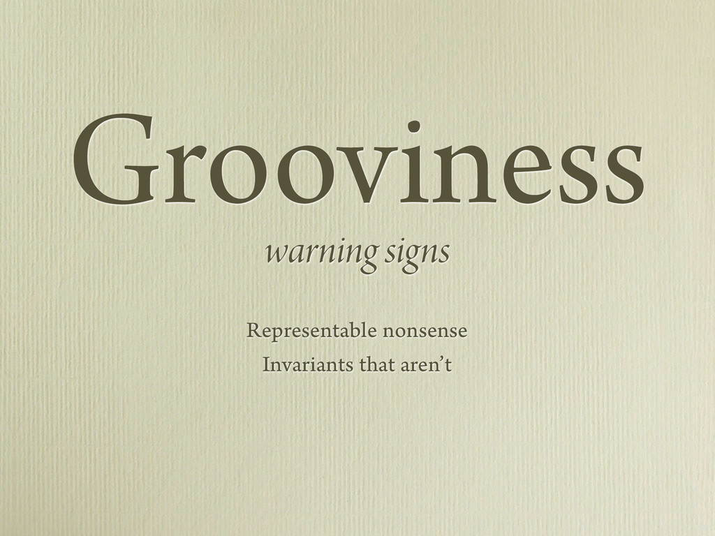 Grooviness warning signs Representable nonsense...