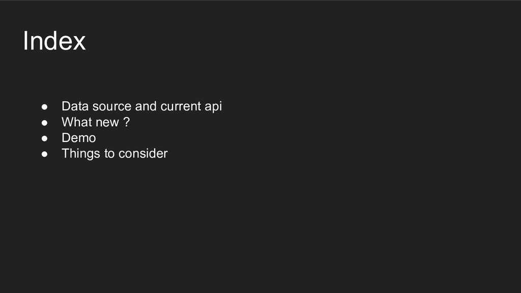 ● Data source and current api ● What new ? ● De...