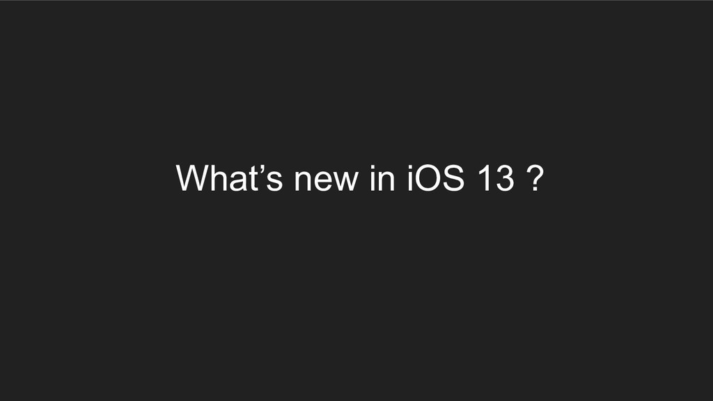 What's new in iOS 13 ?