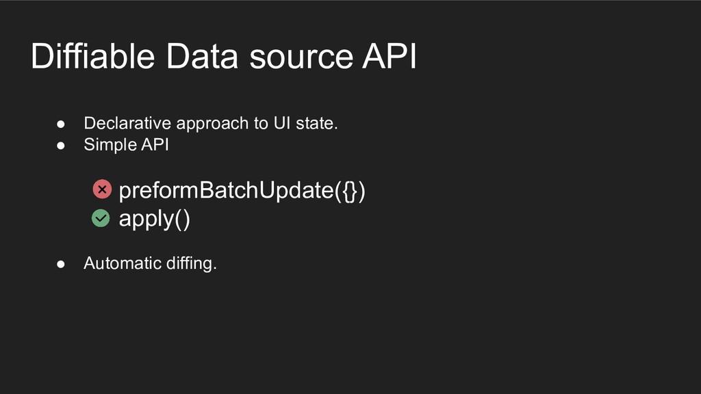 Diffiable Data source API ● Declarative approac...