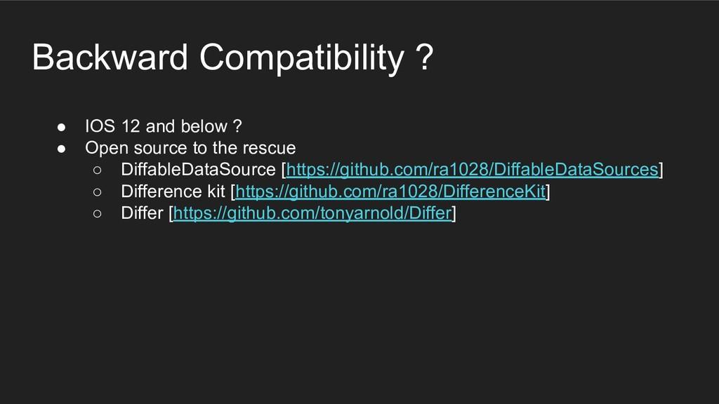 Backward Compatibility ? ● IOS 12 and below ? ●...