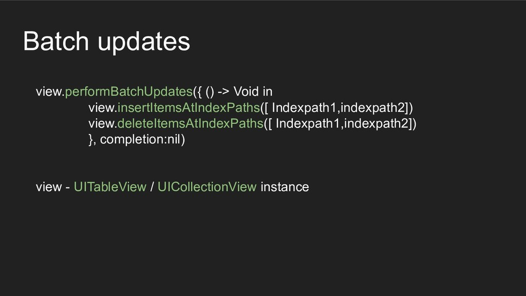 Batch updates view.performBatchUpdates({ () -> ...