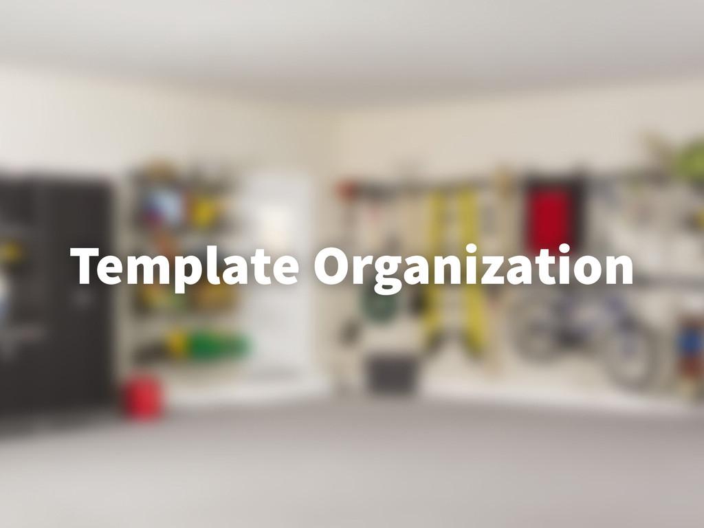 Template Organization