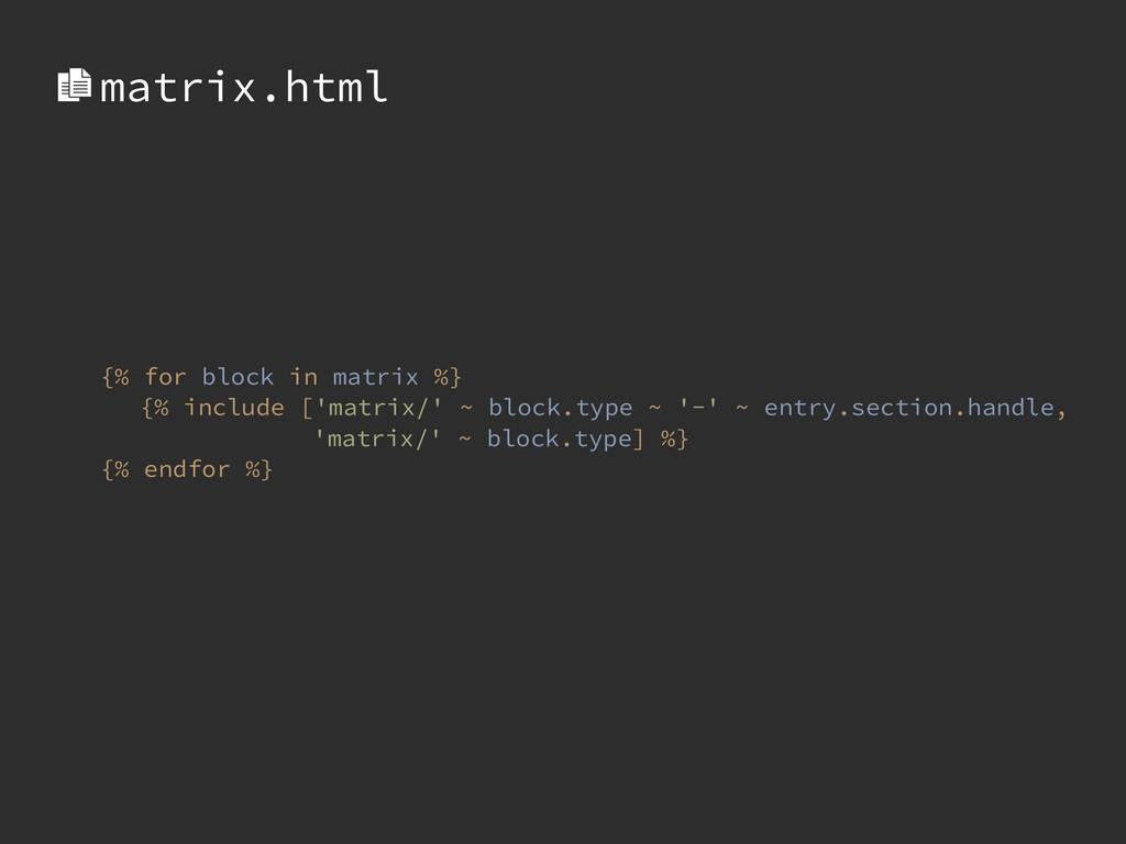 {% for block in matrix %} {% include ['matrix/'...