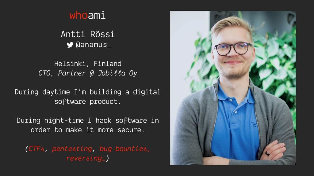 whoami Antti Rössi Helsinki, Finland CTO, Partn...