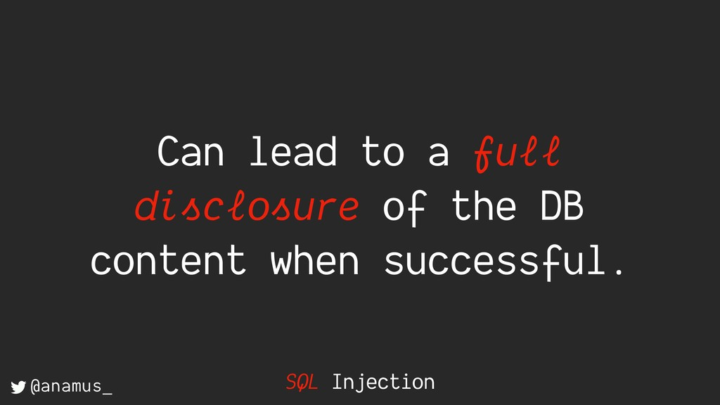 SQL Injection Can lead to a full disclosure of ...