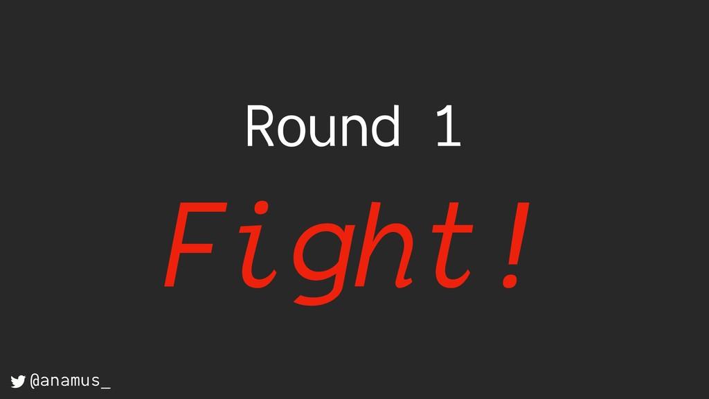 Round 1 Fight! @anamus_