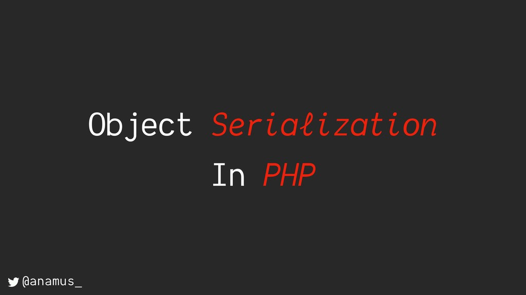 Object Serialization In PHP @anamus_