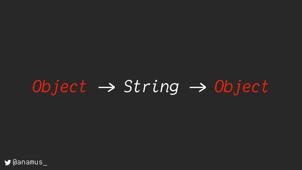 "Object ->"" String ->"" Object @anamus_"