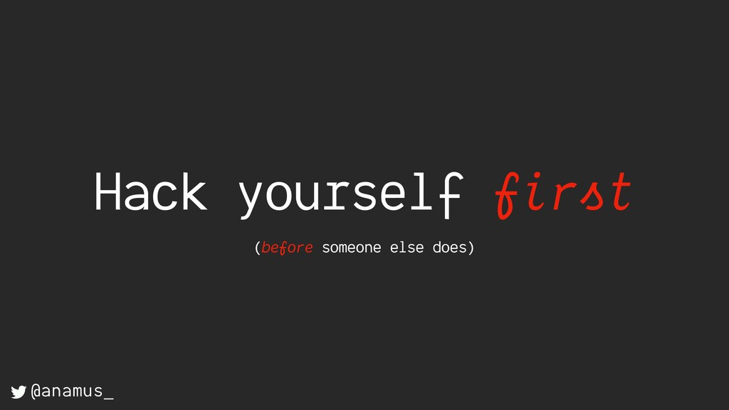 Hack yourself first (before someone else does) ...