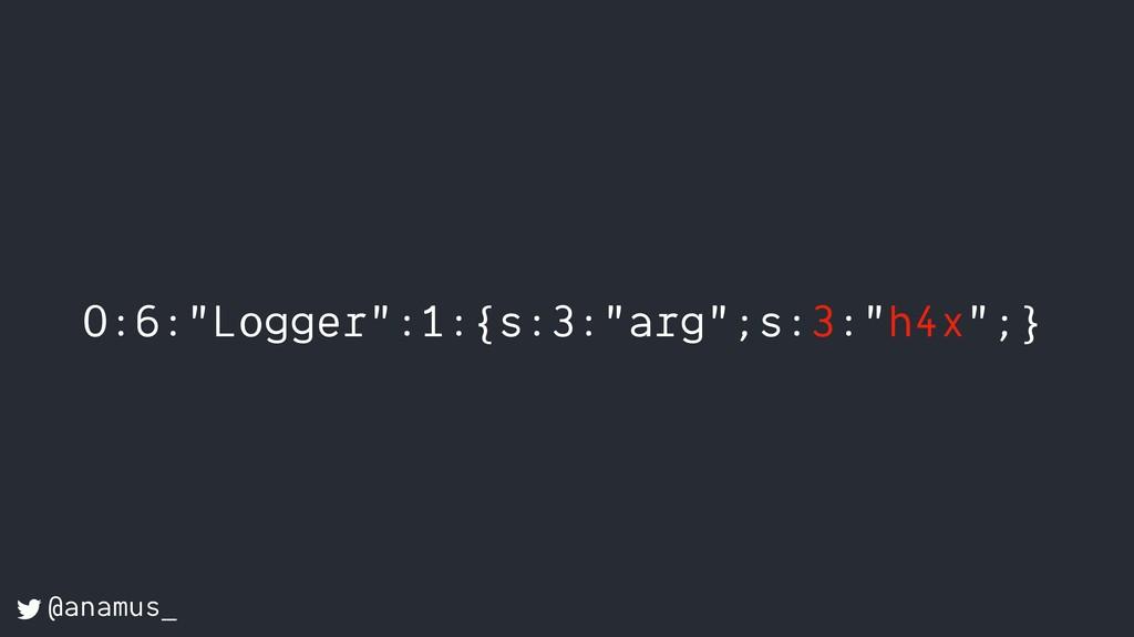 "O:6:""Logger"":1:{s:3:""arg"";s:3:""h4x"";} @anamus_"