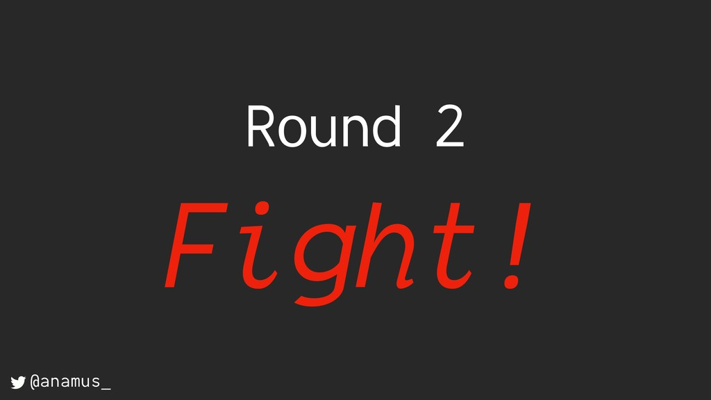 Round 2 Fight! @anamus_