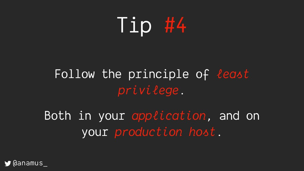 Tip #4 Follow the principle of least privilege....