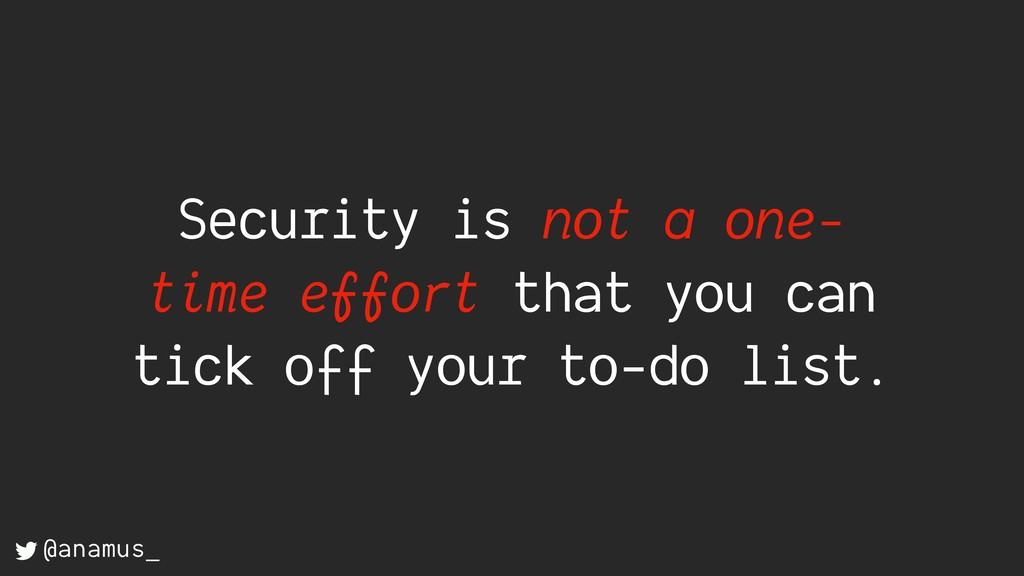 Security is not a one- time effort that you can...