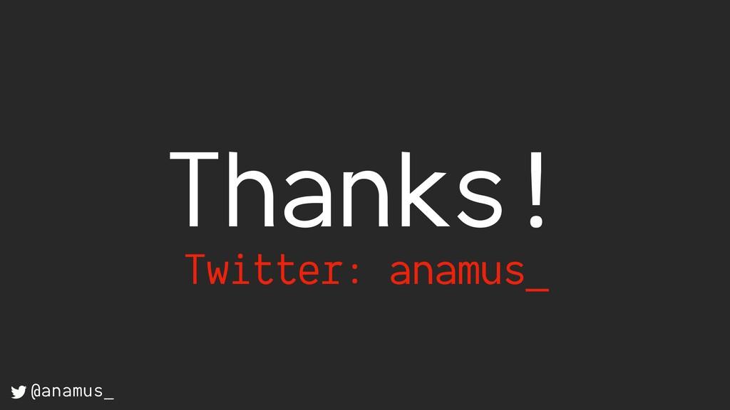 Thanks! Twitter: anamus_ @anamus_