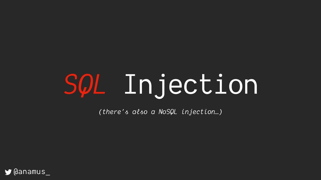 SQL Injection (there's also a NoSQL injection…)...