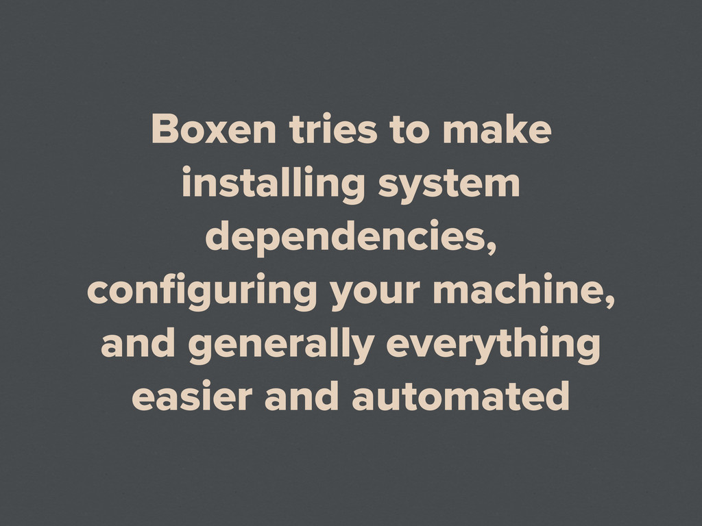 Boxen tries to make installing system dependenc...