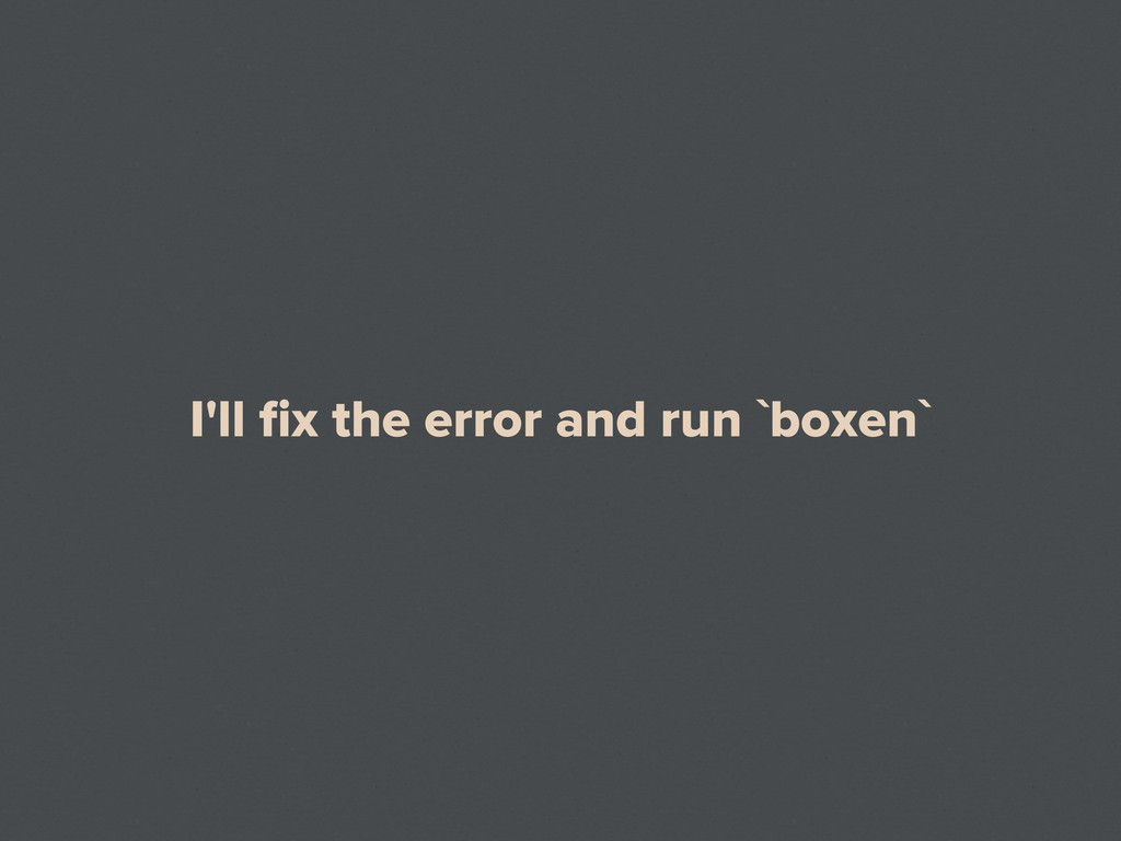 I'll fix the error and run `boxen`