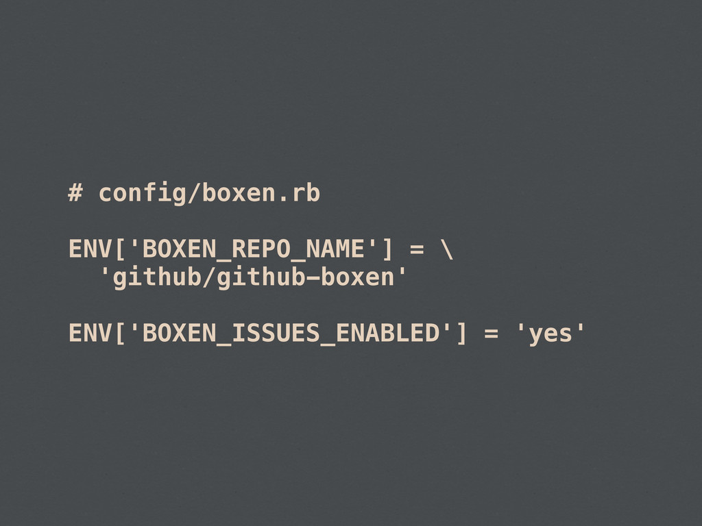 # config/boxen.rb ENV['BOXEN_REPO_NAME'] = \ 'g...