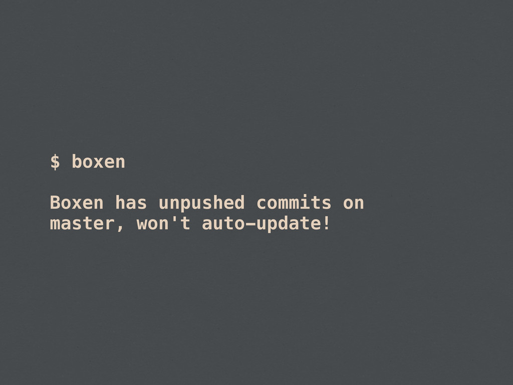 $ boxen Boxen has unpushed commits on master, w...