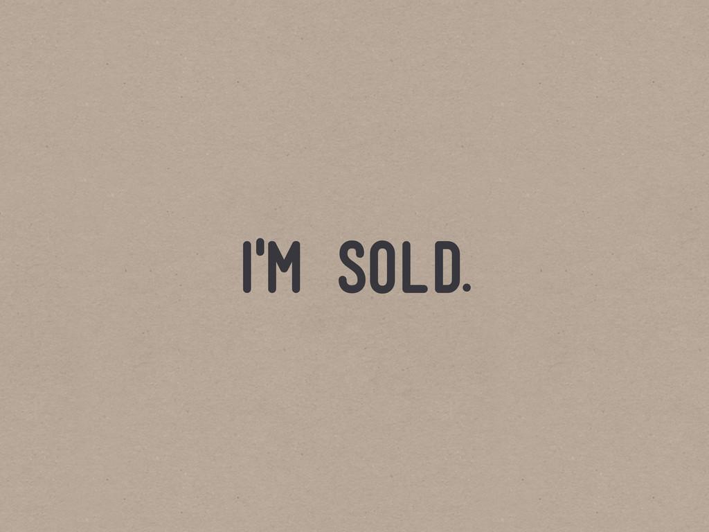 i'm sold.