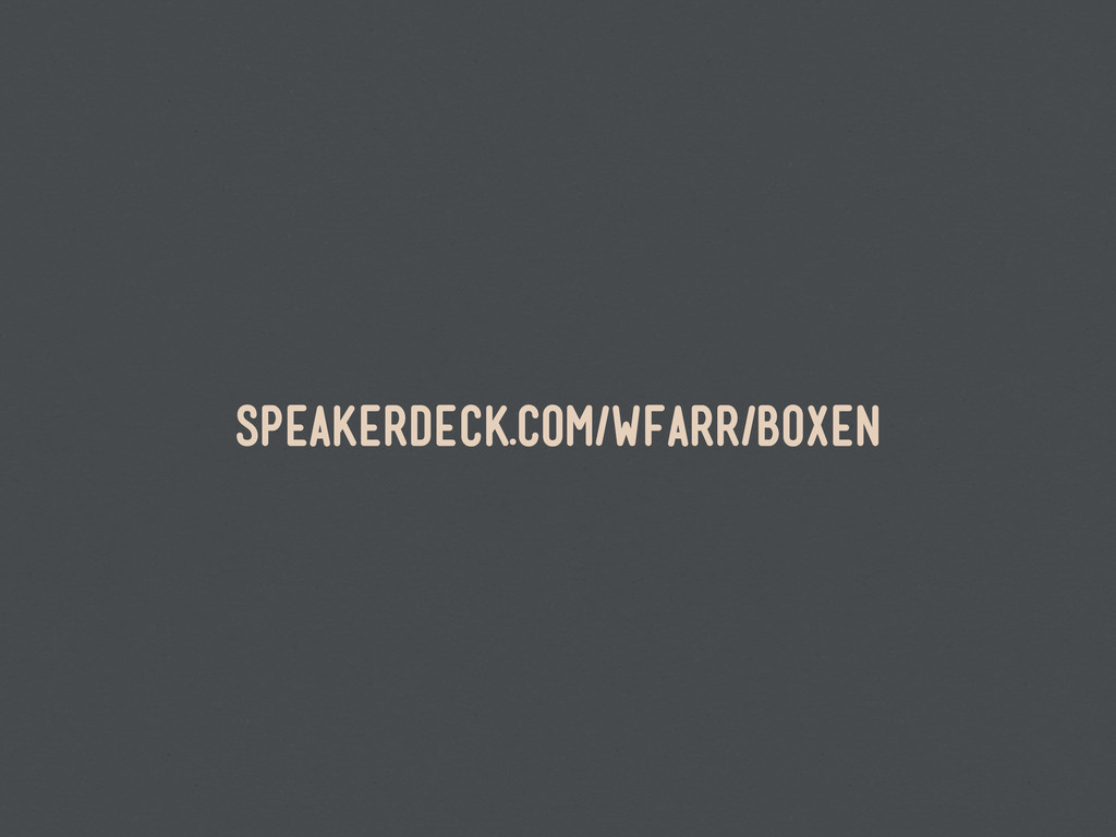 speakerdeck.com/wfarr/boxen