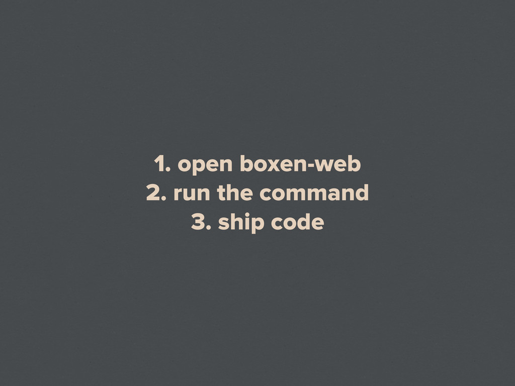 1. open boxen-web 2. run the command 3. ship co...