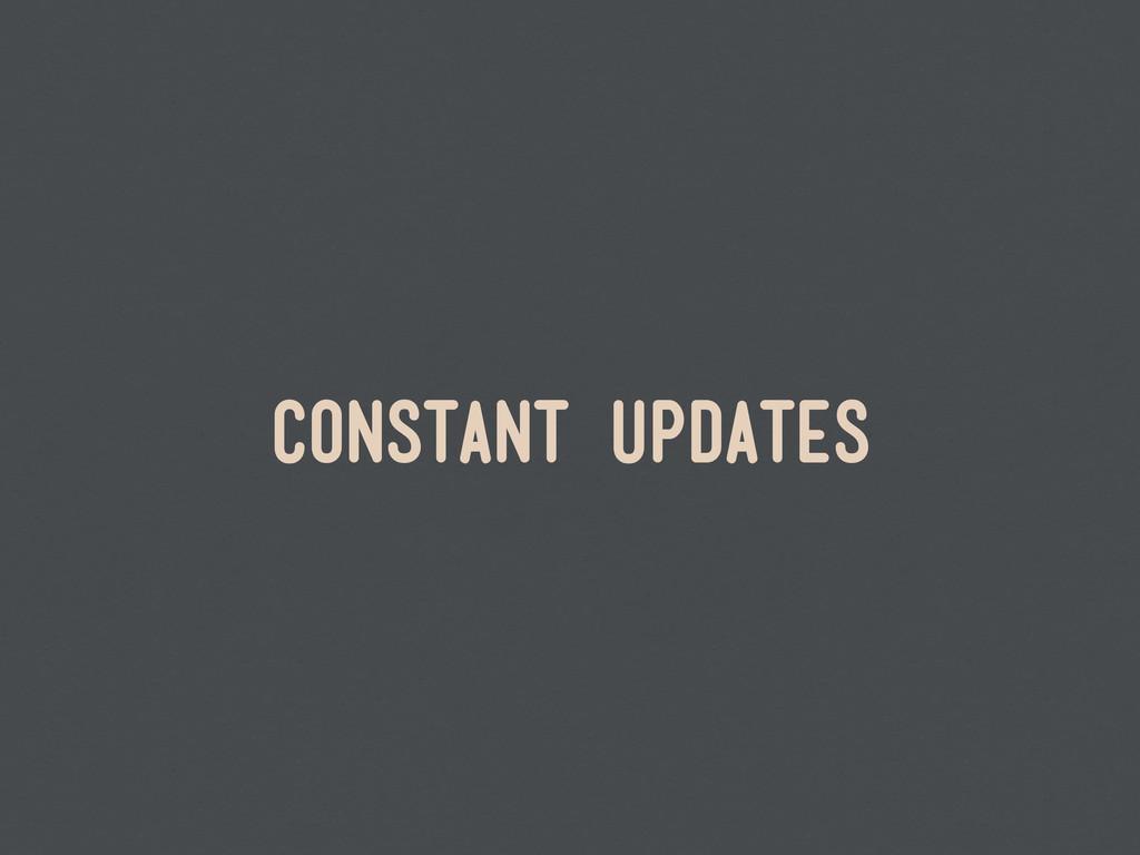 constant updates