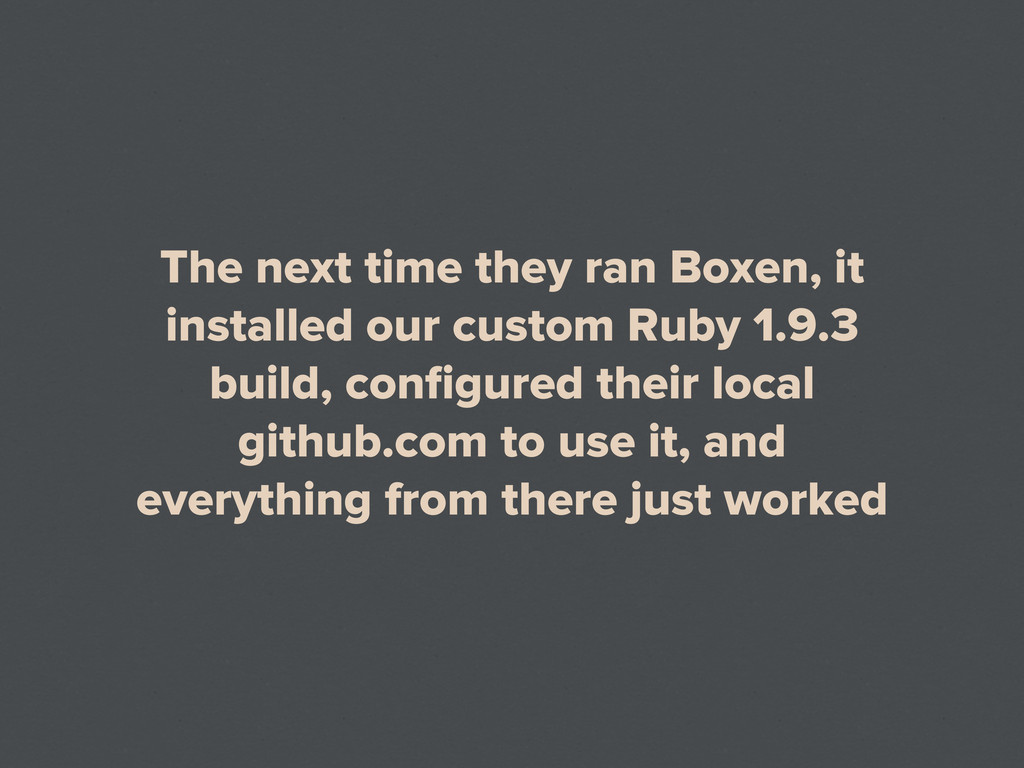 The next time they ran Boxen, it installed our ...