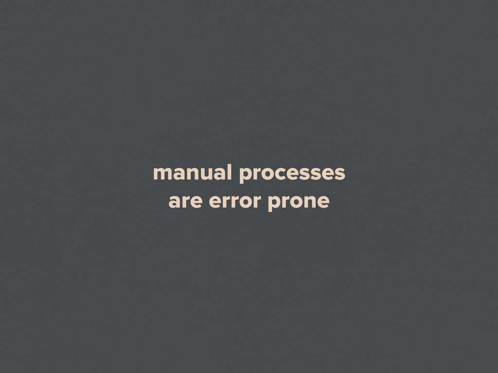 manual processes are error prone