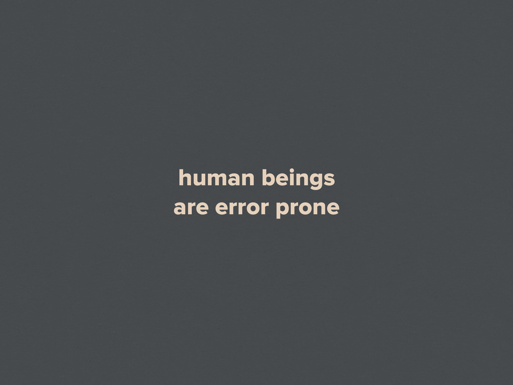 human beings are error prone