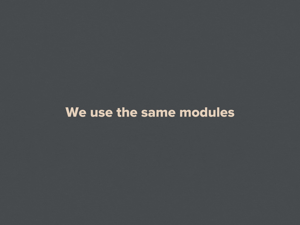 We use the same modules