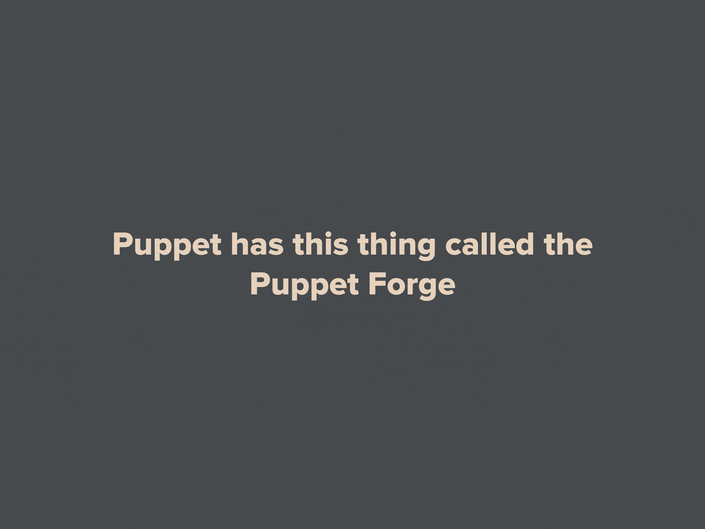 Puppet has this thing called the Puppet Forge