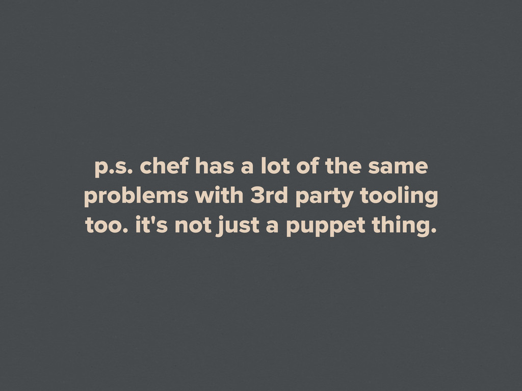 p.s. chef has a lot of the same problems with 3...