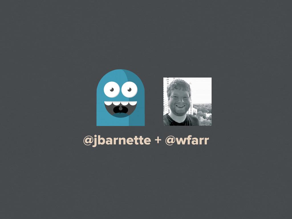 @jbarnette + @wfarr