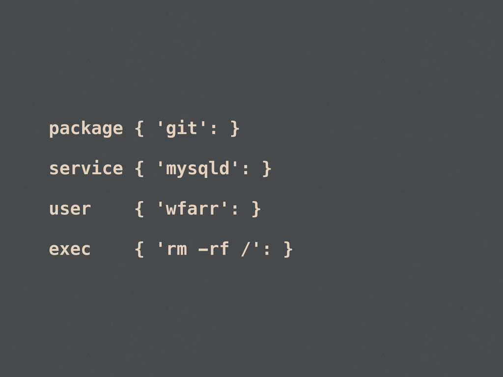 package { 'git': } service { 'mysqld': } user {...