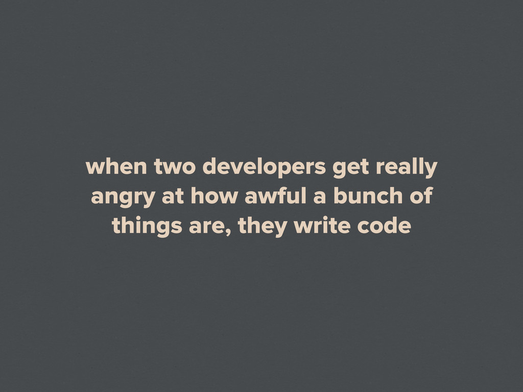 when two developers get really angry at how awf...