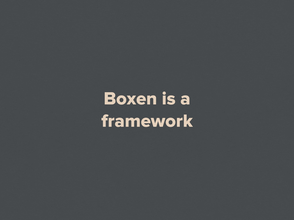 Boxen is a framework