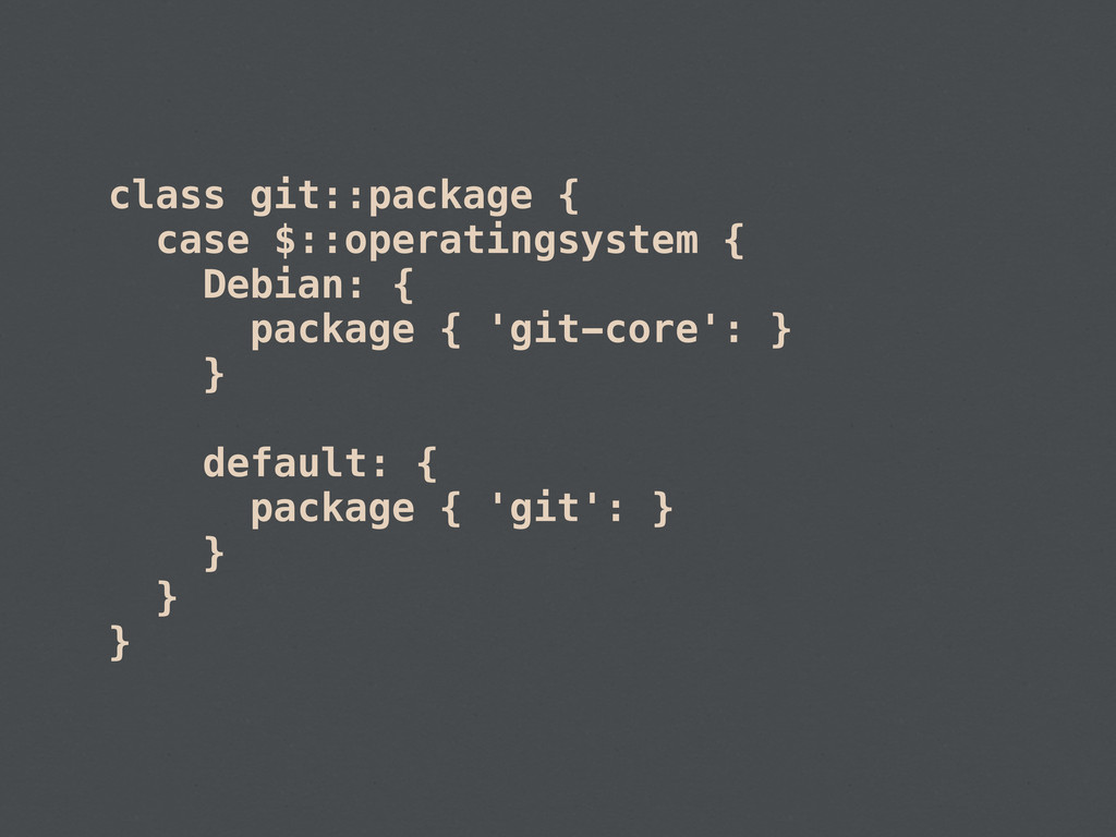 class git::package { case $::operatingsystem { ...