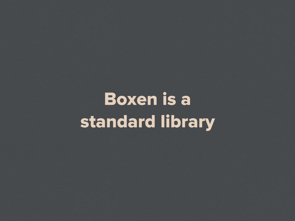 Boxen is a standard library
