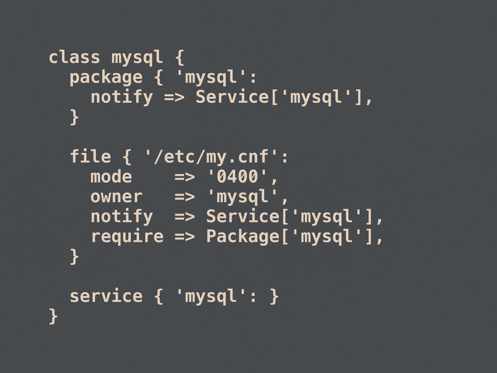 class mysql { package { 'mysql': notify => Serv...