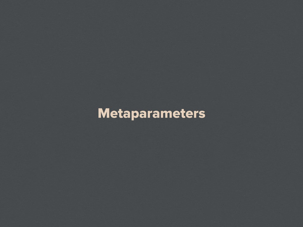 Metaparameters