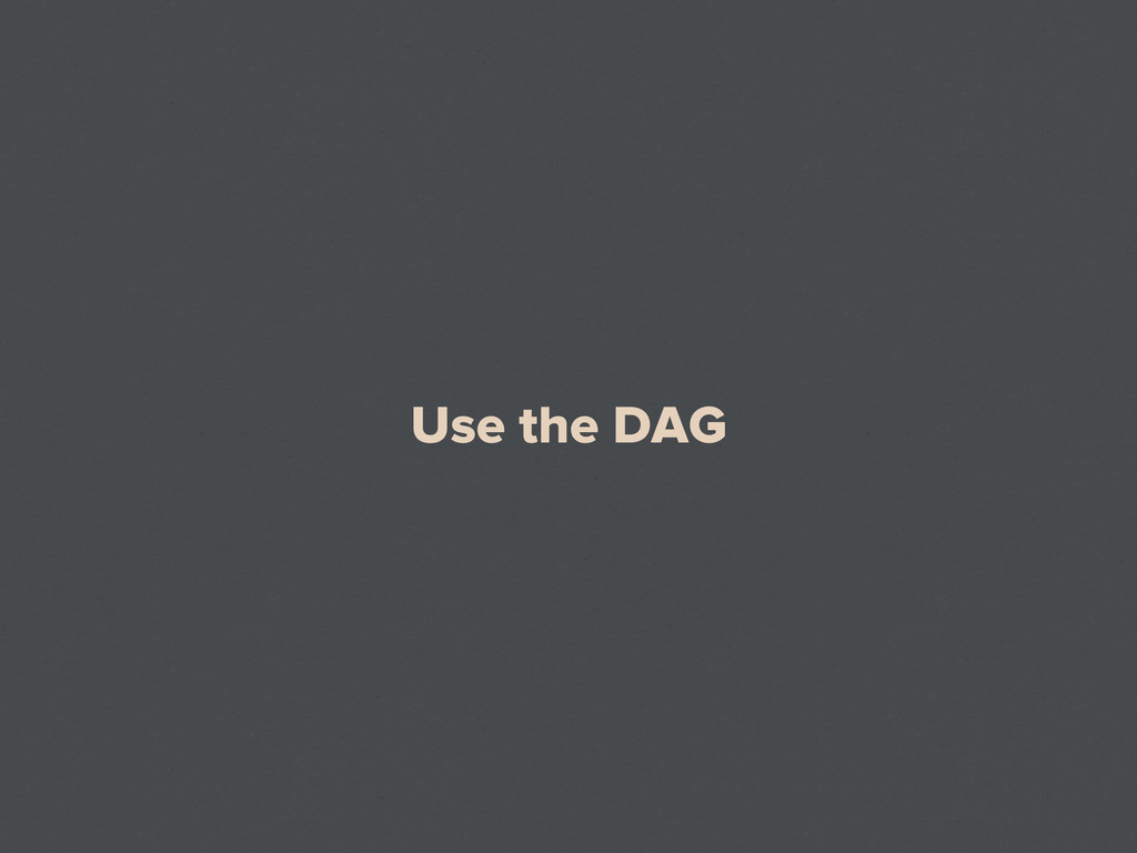 Use the DAG