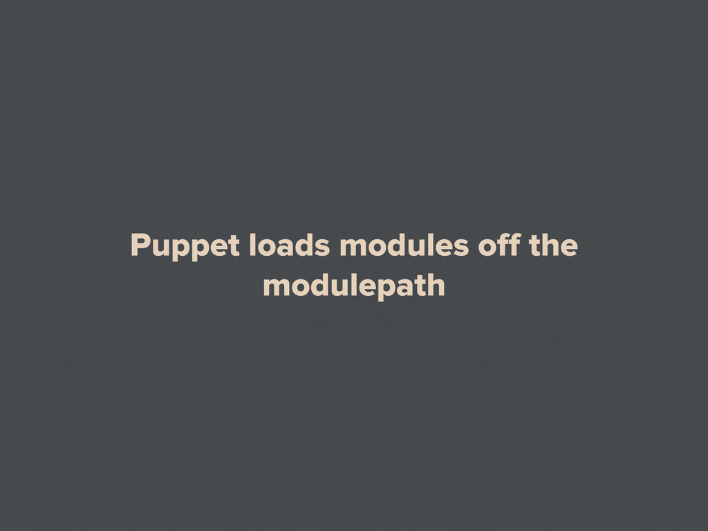 Puppet loads modules off the modulepath