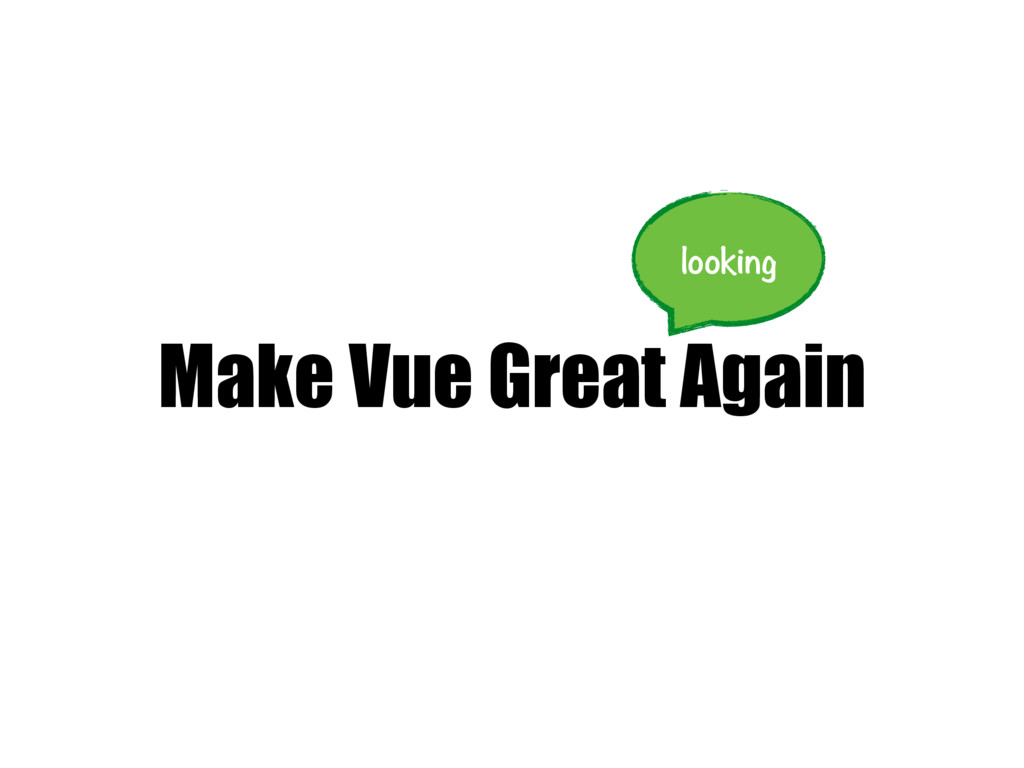 Make Vue Great Again looking