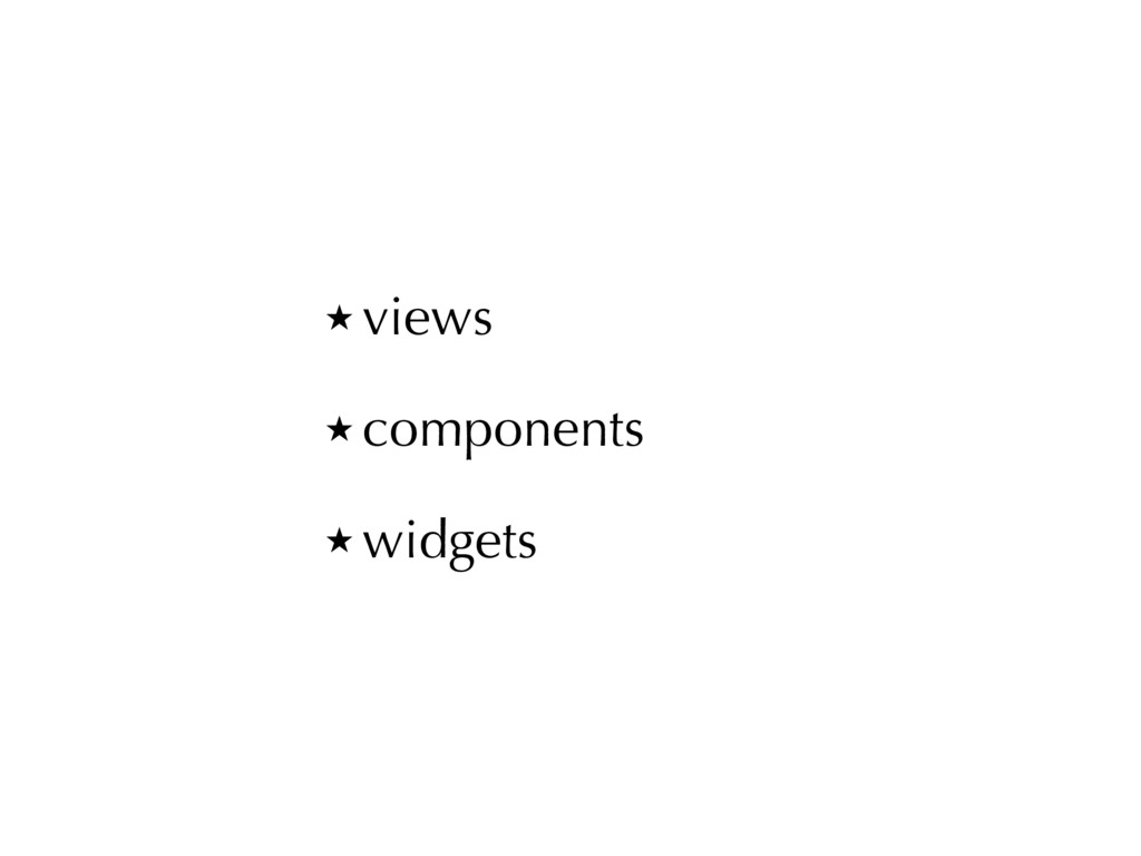 ̣ views ̣ components ̣ widgets